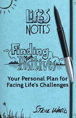 Finding Your Positives: Your Personal Plan for Facing Life's Challenges (Paperback)