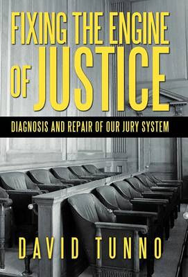 Fixing the Engine of Justice: Diagnosis and Repair of Our Jury System (Hardback)