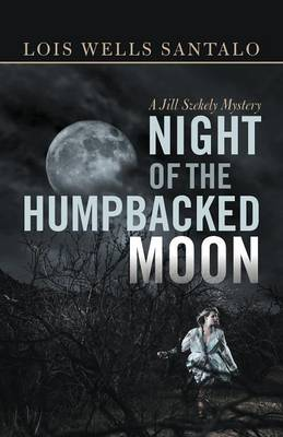 Night of the Humpbacked Moon: A Jill Szekely Mystery (Paperback)