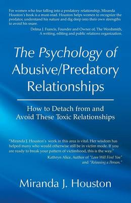 The Psychology of Abusive/Predatory Relationships: How to Detach from and Avoid These Toxic Relationships (Paperback)