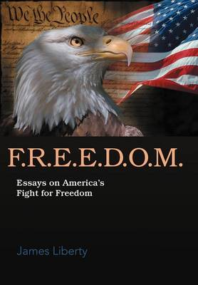 F.R.E.E.D.O.M.: Essays on America's Fight for Freedom (Hardback)