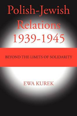 Polish-Jewish Relations 1939-1945: Beyond the Limits of Solidarity (Paperback)