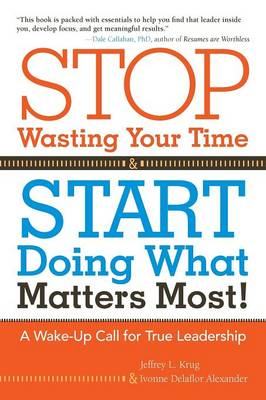 Stop Wasting Your Time and Start Doing What Matters Most: A Wake-Up Call for True Leadership (Paperback)