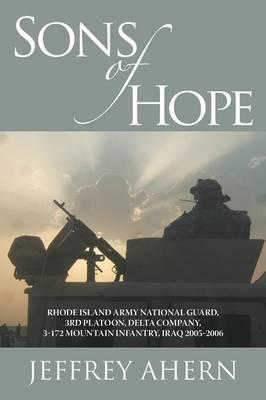 Sons of Hope: Rhode Island Army National Guard, 3rd Platoon, Delta Company, 3-172 Mountain Infantry, Iraq 2005-2006 (Paperback)