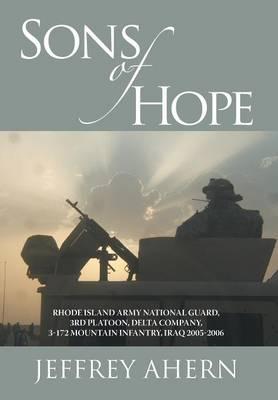 Sons of Hope: Rhode Island Army National Guard, 3rd Platoon, Delta Company, 3-172 Mountain Infantry, Iraq 2005-2006 (Hardback)