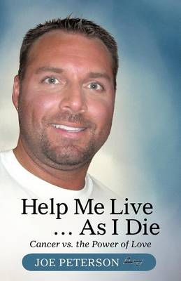 Help Me Live ... as I Die: Cancer vs. the Power of Love (Paperback)