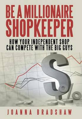 Be a Millionaire Shopkeeper: How Your Independent Shop Can Compete with the Big Guys (Hardback)