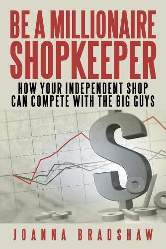 Be a Millionaire Shopkeeper: How Your Independent Shop Can Compete with the Big Guys (Paperback)