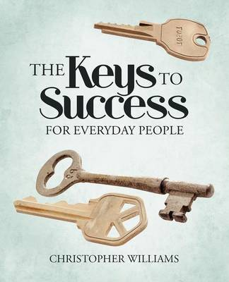 The Keys to Success: For Everyday People (Paperback)