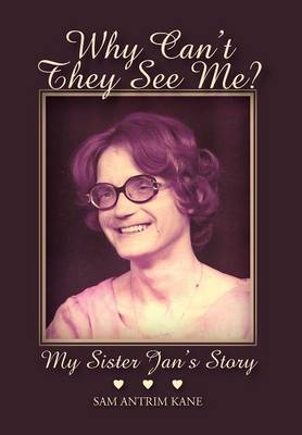 Why Can't They See Me?: My Sister Jan's Story (Hardback)
