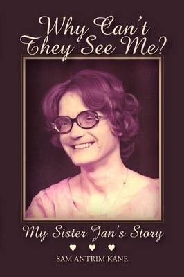 Why Can't They See Me?: My Sister Jan's Story (Paperback)