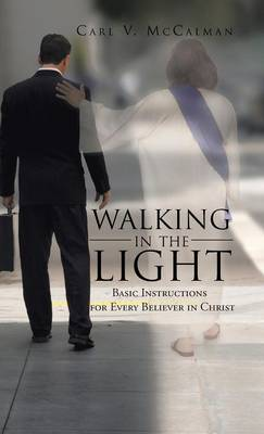 Walking in the Light: Basic Instructions for Every Believer in Christ (Hardback)