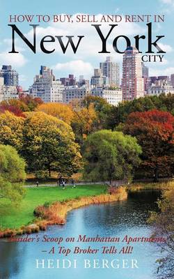 How to Buy, Sell and Rent in New York City: The Insider's Scoop on Manhattan Apartments - A Top Broker Tells All! (Paperback)