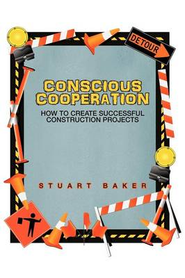 Conscious Cooperation: How to Create Successful Construction Projects (Paperback)