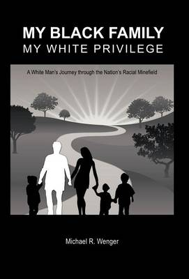 My Black Family, My White Privilege: A White Man's Journey Through the Nation's Racial Minefield (Hardback)