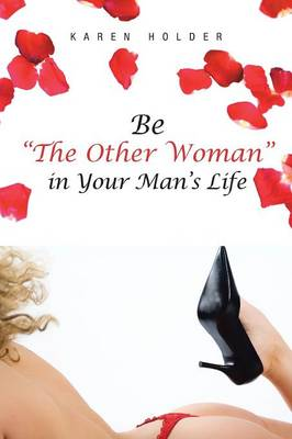 Be the Other Woman in Your Man's Life (Paperback)