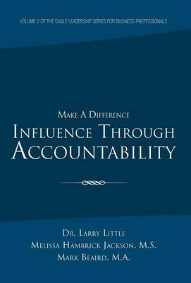 Make a Difference: Influence Through Accountability: Volume 2 of the Eagle Leadership Series for Business Professionals (Hardback)