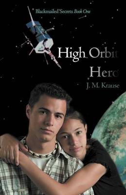 High Orbit Hero: A Blackmailed Teen's Struggle to Protect His Sister (Paperback)