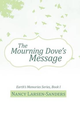 The Mourning Dove's Message: Earth's Memories Series, Book I (Hardback)