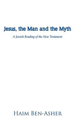 Jesus, the Man and the Myth: A Jewish Reading of the New Testament (Paperback)