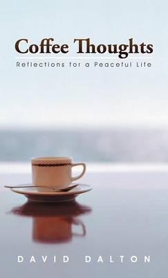 Coffee Thoughts: Reflections for a Peaceful Life (Hardback)