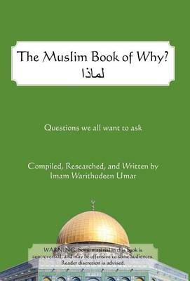 The Muslim Book of Why: What Everyone Should Know about Islam (Hardback)