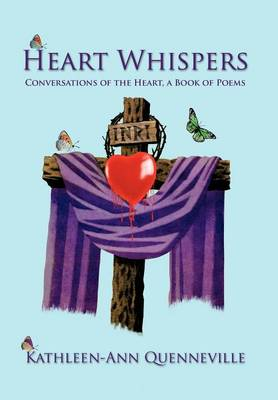 Heart Whispers: Conversations of the Heart, a Book of Poems (Hardback)