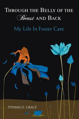 Through the Belly of the Beast and Back: My Life in Foster Care (Paperback)