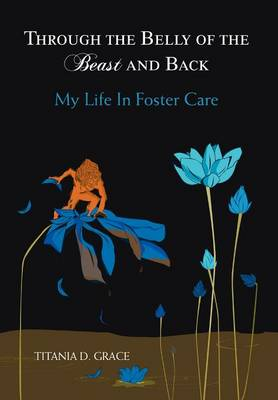 Through the Belly of the Beast and Back: My Life in Foster Care (Hardback)