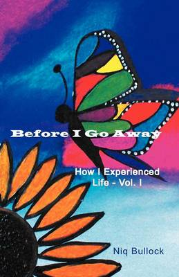 Before I Go Away: How I Experienced Life - Vol. I (Paperback)