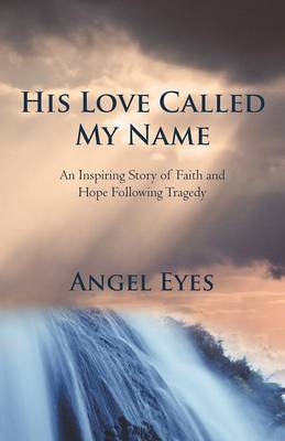 His Love Called My Name: An Inspiring Story of Faith and Hope Following Tragedy (Paperback)