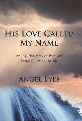 His Love Called My Name: An Inspiring Story of Faith and Hope Following Tragedy (Hardback)
