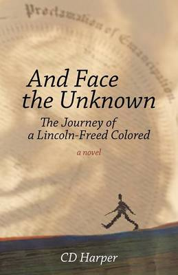 And Face the Unknown: The Journey of a Lincoln-Freed Colored (Paperback)