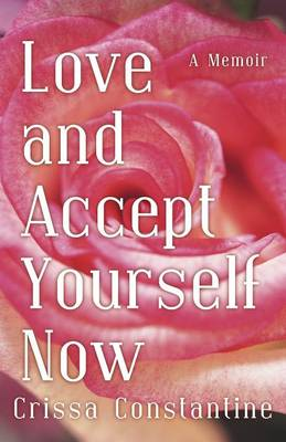 Love and Accept Yourself Now: A Memoir (Paperback)