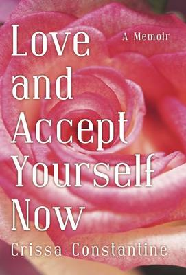 Love and Accept Yourself Now: A Memoir (Hardback)