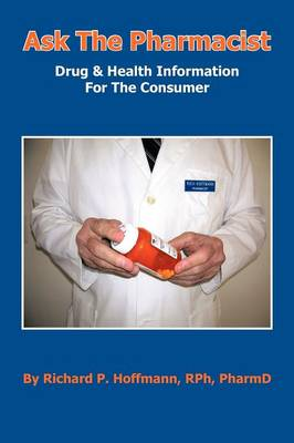 Ask the Pharmacist: Drug & Health Information for the Consumer (Paperback)