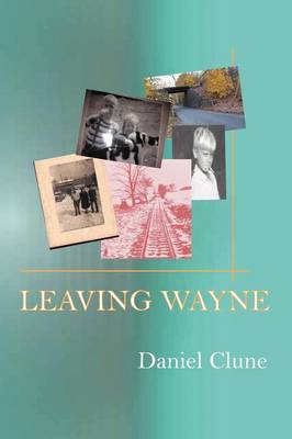 Leaving Wayne: A Story about Overcoming Trauma, Poverty, and Addiction While Growing Up in a Time of Radical Change (Paperback)