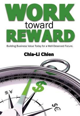 Work Toward Reward: Building Business Value Today for a Well-Deserved Future (Hardback)