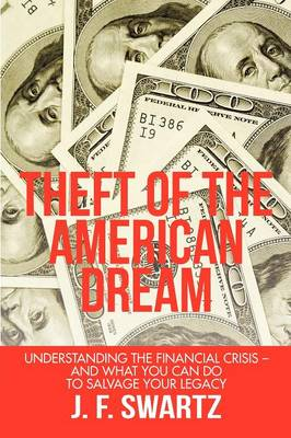 Theft of the American Dream: Understanding the Financial Crisis - And What You Can Do to Salvage Your Legacy (Paperback)