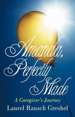 Amanda, Perfectly Made: A Caregiver's Journey (Paperback)