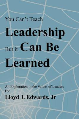 You Can't Teach Leadership, But It Can Be Learned: An Exploration of the Values of Leaders (Paperback)