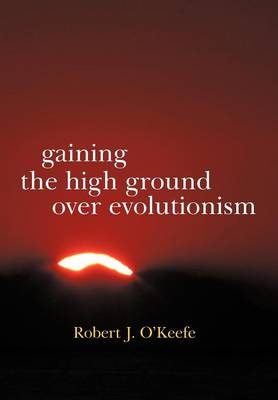 Gaining the High Ground Over Evolutionism (Hardback)