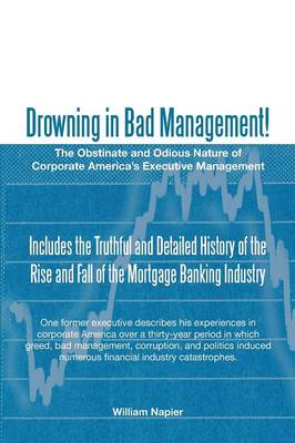 Drowning in Bad Management!: The Obstinate and Odious Nature of Corporate America's Executive Management (Paperback)