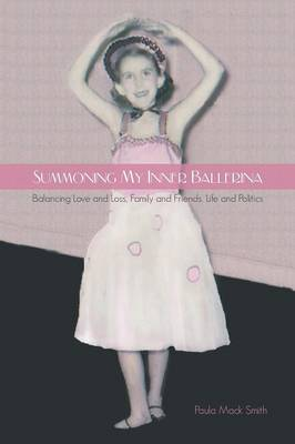 Summoning My Inner Ballerina: Balancing Love and Loss, Family and Friends, Life and Politics (Paperback)