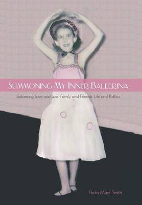 Summoning My Inner Ballerina: Balancing Love and Loss, Family and Friends, Life and Politics (Hardback)
