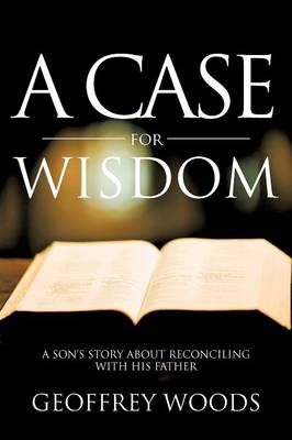 A Case for Wisdom: A Son's Story about Reconciling with His Father (Paperback)