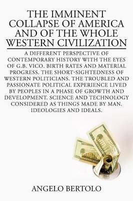 The Imminent Collapse of America and of the Whole Western Civilization: A Different Perspective of Contemporary History with the Eyes of G.B (Paperback)