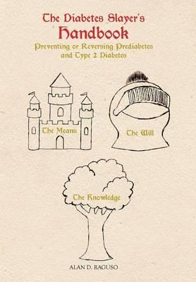 The Diabetes Slayer's Handbook: Preventing or Reversing Prediabetes and Type 2 Diabetes (Hardback)
