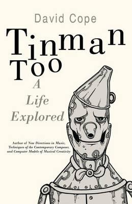 Tinman Too: A Life Explored (Paperback)