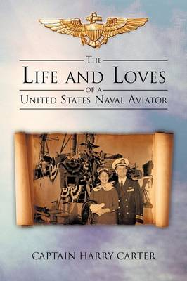 The Life and Loves of a United States Naval Aviator (Paperback)
